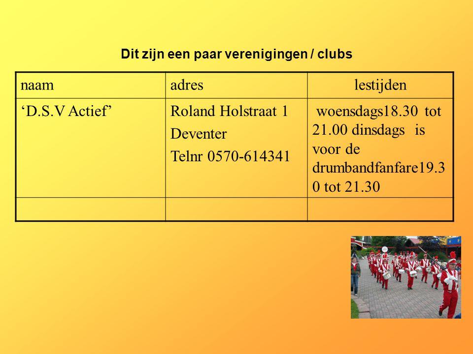 naamadreslestijden 'D.S.V Actief'Roland Holstraat 1 Deventer Telnr 0570-614341 woensdags18.30 tot 21.00 dinsdags is voor de drumbandfanfare19.3 0 tot