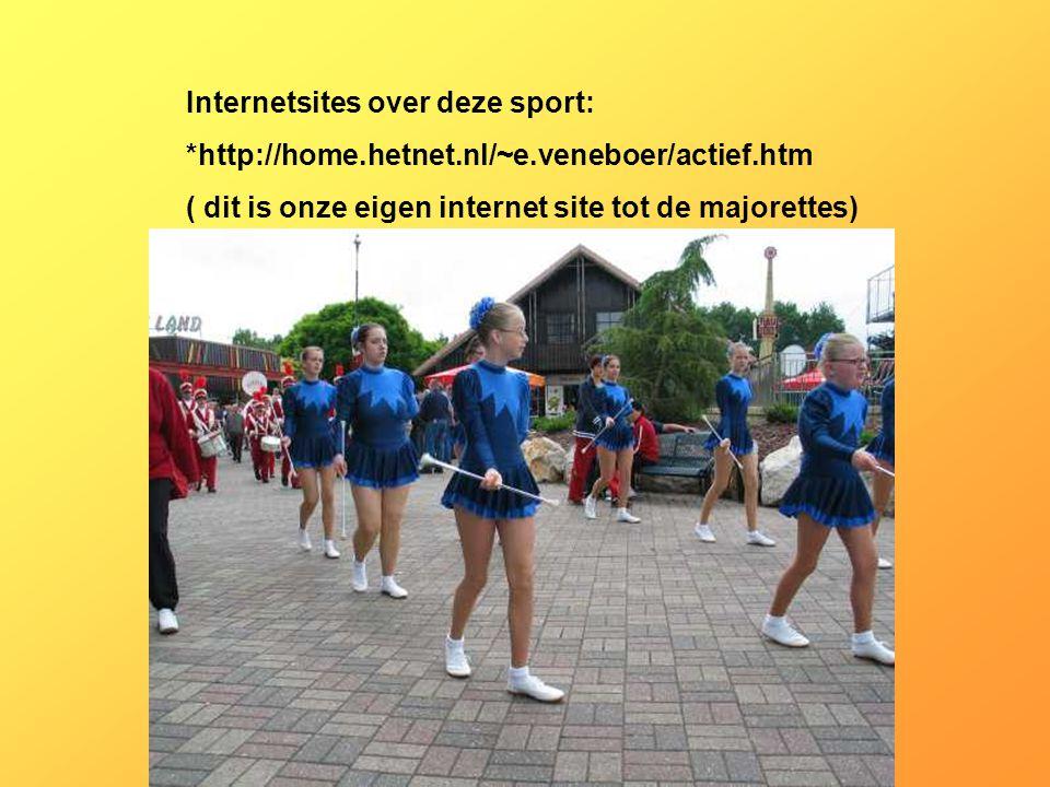 Internetsites over deze sport: *http://home.hetnet.nl/~e.veneboer/actief.htm ( dit is onze eigen internet site tot de majorettes) Kijk naar de antwoor