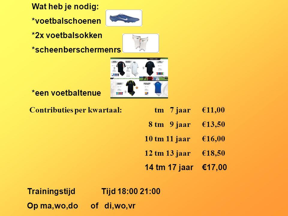 Wat heb je nodig: *voetbalschoenen *2x voetbalsokken *scheenberschermenrs *een voetbaltenue Contributies per kwartaal: tm 7 jaar €11,00 8 tm 9 jaar€13