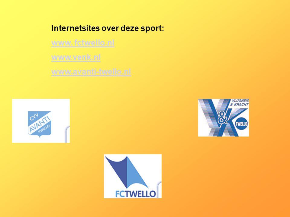 Internetsites over deze sport: www. fctwello.nl www.venk.nl www.avanti-twello.nl Kijk naar de antwoorden van vraag 11 Voeg hier foto's of plaatjes in