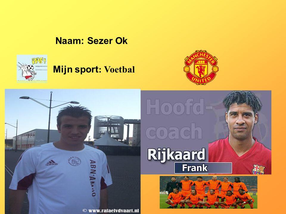 Naam: Sezer Ok Mijn sport : Voetbal Klik op Naam .