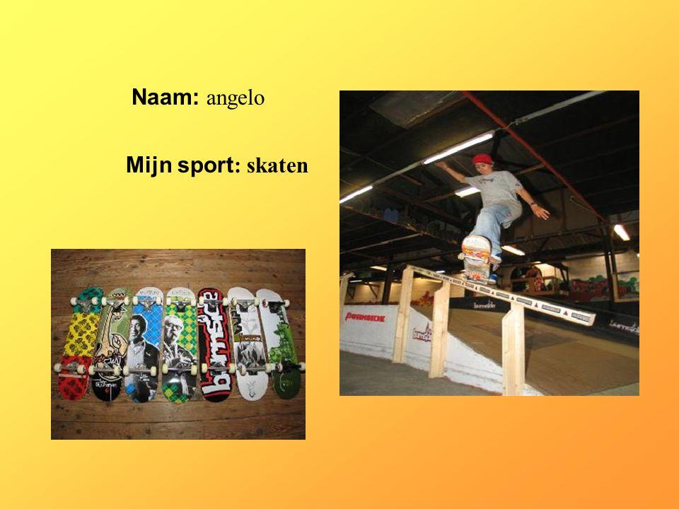 Naam: angelo Mijn sport : skaten Klik op Naam .Vul je naam in.
