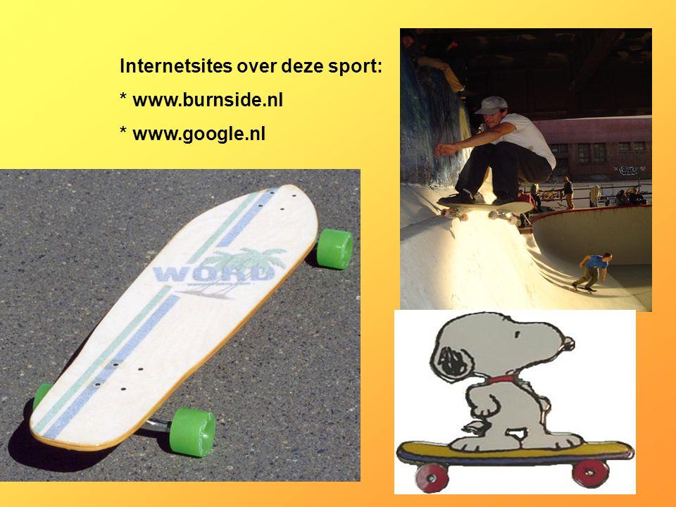 Internetsites over deze sport: * www.burnside.nl * www.google.nl Kijk naar de antwoorden van vraag 11 Voeg hier foto's of plaatjes in