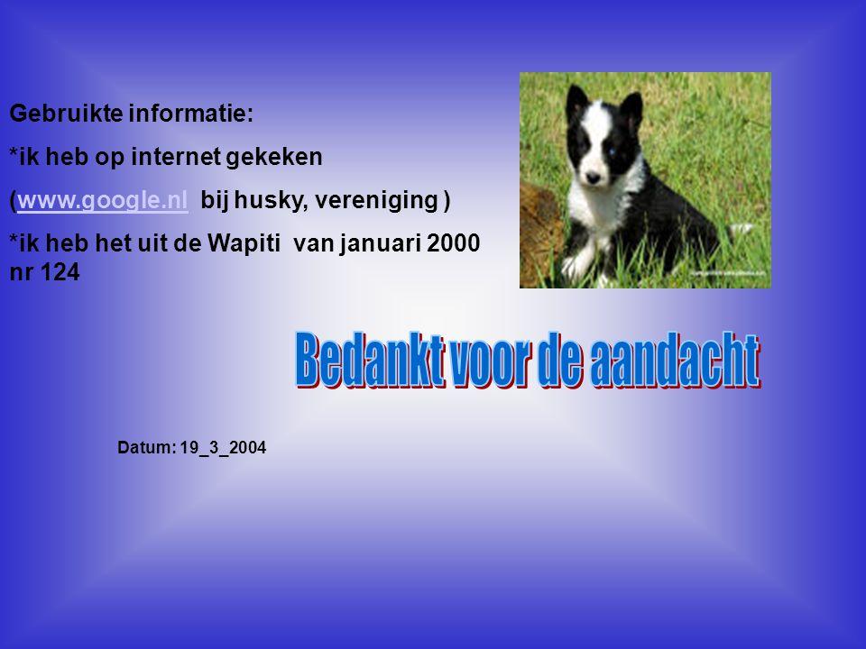 Gebruikte informatie: *ik heb op internet gekeken (www.google.nl bij husky, vereniging )www.google.nl *ik heb het uit de Wapiti van januari 2000 nr 12