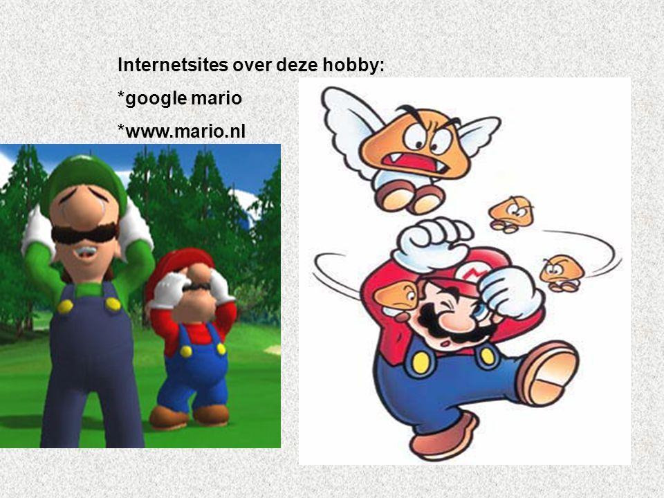 Internetsites over deze hobby: *google mario *www.mario.nl Kijk naar de antwoorden van vraag 11 Voeg hier foto's of plaatjes in