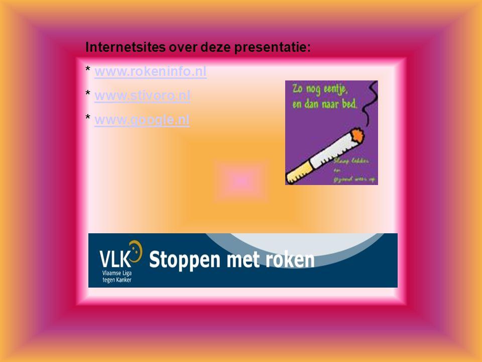 Internetsites over deze presentatie: * www.rokeninfo.nlwww.rokeninfo.nl * www.stivoro.nlwww.stivoro.nl * www.google.nlwww.google.nl Kijk naar de antwo
