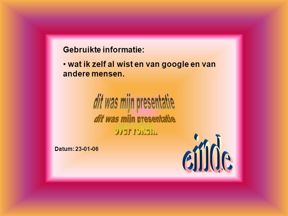 Gebruikte informatie: wat ik zelf al wist en van google en van andere mensen. Datum: 23-01-06 Welke informatie heb je gebruikt : -Boeken -Internetsite