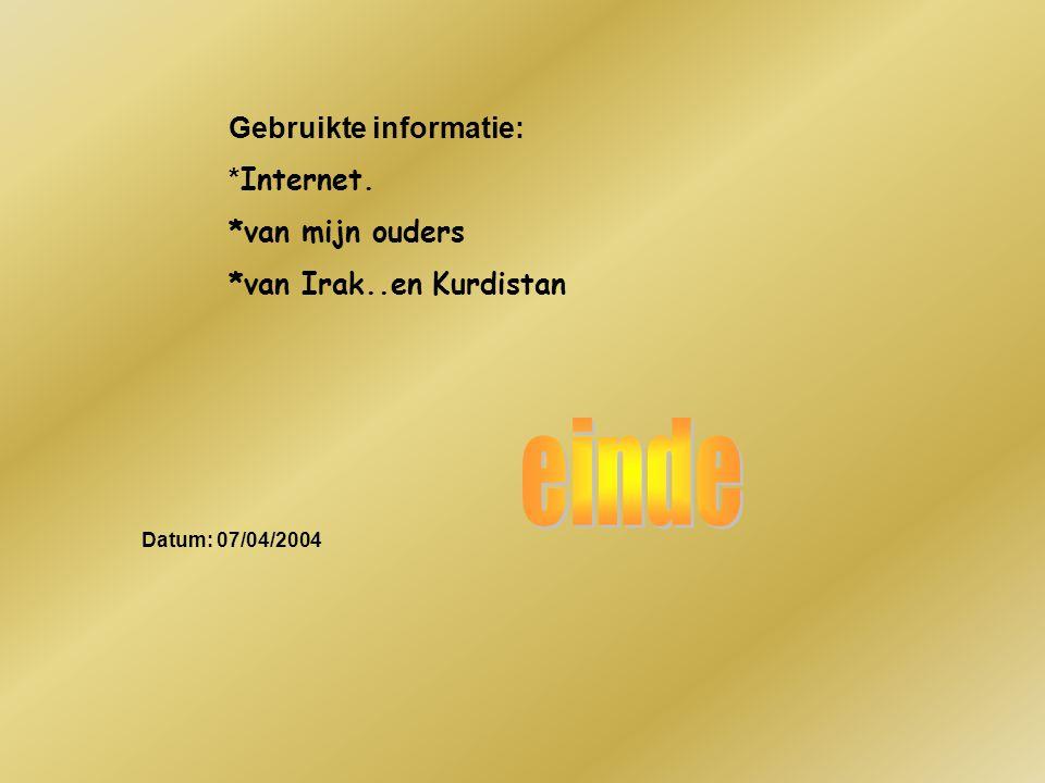 Gebruikte informatie: * Internet. *van mijn ouders *van Irak..en Kurdistan Datum: 07/04/2004 Welke informatie heb je gebruikt : -Boeken -Internetsites