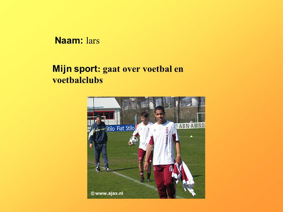 """Naam: lars Mijn sport : gaat over voetbal en voetbalclubs Klik op """"Naam"""". Vul je naam in. Doe hetzelfde met """"sport"""" Hier kun je een foto / tekening In"""