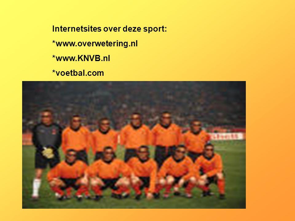 Internetsites over deze sport: *www.overwetering.nl *www.KNVB.nl *voetbal.com *www.voetballen.nl Kijk naar de antwoorden van vraag 11 Voeg hier foto's