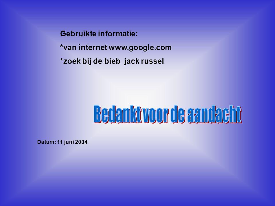 Gebruikte informatie: *van internet www.google.com *zoek bij de bieb jack russel Datum: 11 juni 2004 Welke informatie heb je gebruikt : -Boeken -Inter