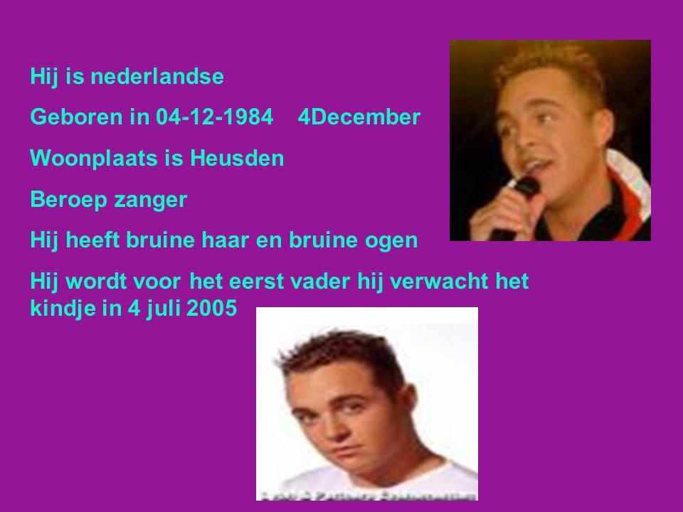 Hij is nederlandse Geboren in 04-12-1984 4December Woonplaats is Heusden Beroep zanger Hij heeft bruine haar en bruine ogen Hij wordt voor het eerst v