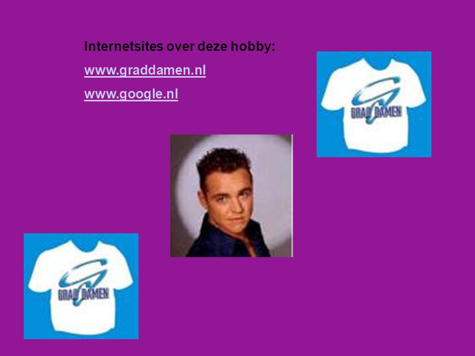 Internetsites over deze hobby: www.graddamen.nl www.google.nl Kijk naar de antwoorden van vraag 11 Voeg hier foto's of plaatjes in