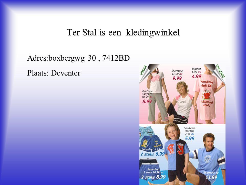 Ter Stal is een kledingwinkel Adres:boxbergwg 30, 7412BD Plaats: Deventer **Wat voor bedrijf is het .
