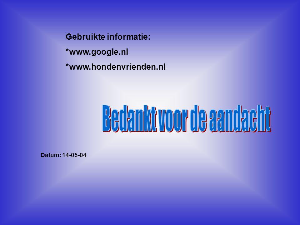Gebruikte informatie: *www.google.nl *www.hondenvrienden.nl Datum: 14-05-04 Welke informatie heb je gebruikt : -Boeken -Internetsites -Clubblaadje -Eigen ervaring -Informatie van clubleden -Kijk naar de antwoorden van vraag 14,15 Typ hier de datum, waarin je deze presentatie hebt gemaakt.