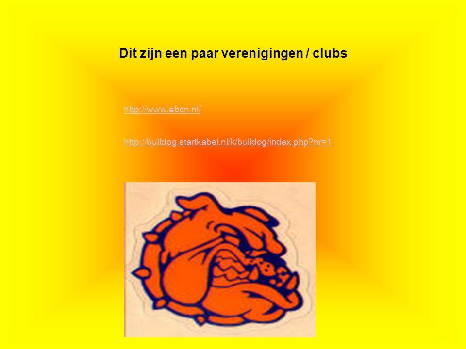 Dit zijn een paar verenigingen / clubs Als er geen verenigingen zijn, klik dan met de rechter muisknop op de 5e dia; klik op knippen http://www.ebcn.nl/ http://bulldog.startkabel.nl/k/bulldog/index.php nr=1