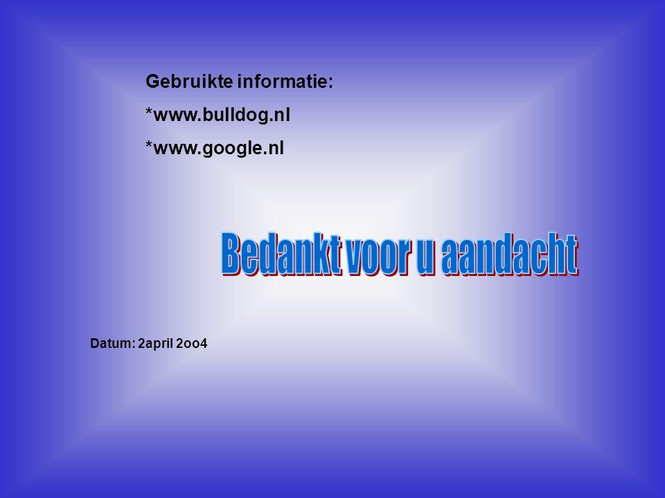 Gebruikte informatie: *www.bulldog.nl *www.google.nl Datum: 2april 2oo4 Welke informatie heb je gebruikt : -Boeken -Internetsites -Clubblaadje -Eigen ervaring -Informatie van clubleden -Kijk naar de antwoorden van vraag 14,15 Typ hier de datum, waarin je deze presentatie hebt gemaakt.