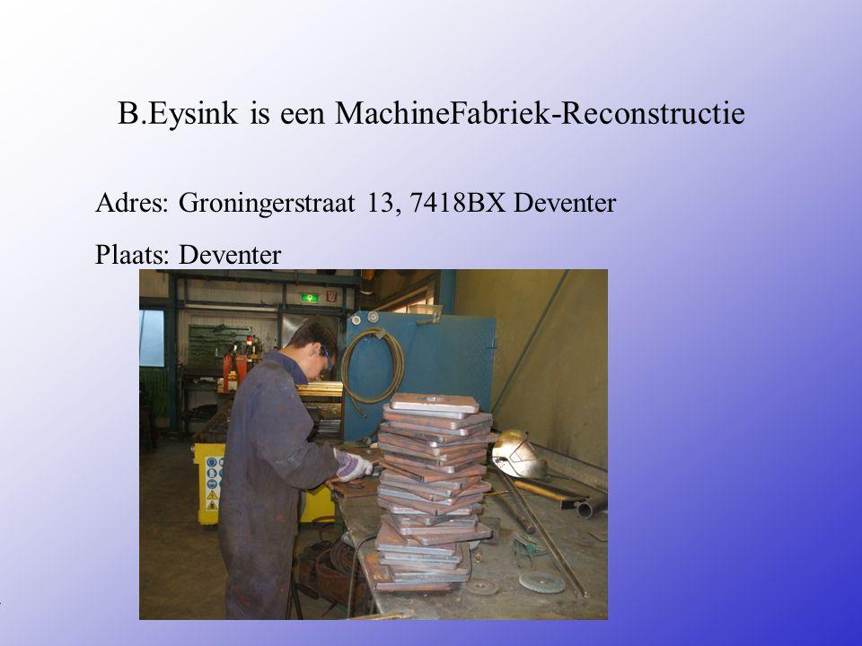 Mijn stage bij Eysink machinefabriek Naam: Cyrano Gerrits Klas: 4b Jaar: 2009-2010 Typ bij * de naam van het bedrijf Typ hier je eigen naam Typ de kla