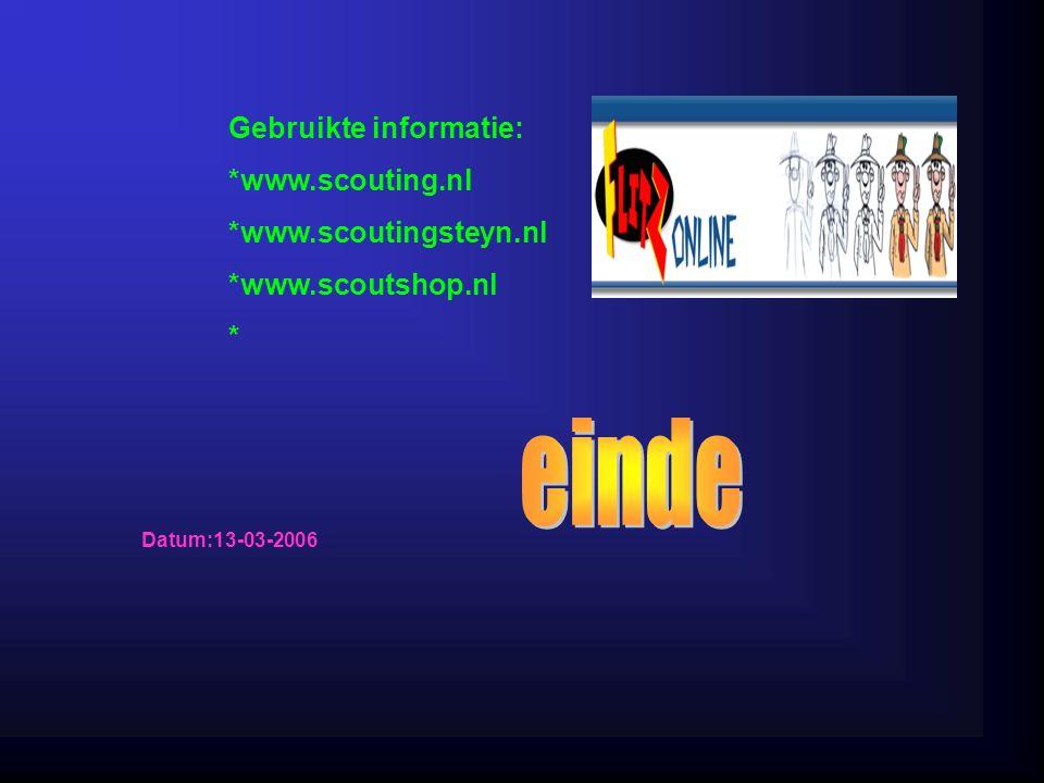 Gebruikte informatie: *www.scouting.nl *www.scoutingsteyn.nl *www.scoutshop.nl * Datum:13-03-2006 Welke informatie heb je gebruikt : -Boeken -Internetsites -Clubblaadje -Eigen ervaring -Informatie van clubleden Typ hier de datum, waarin je deze presentatie hebt gemaakt.