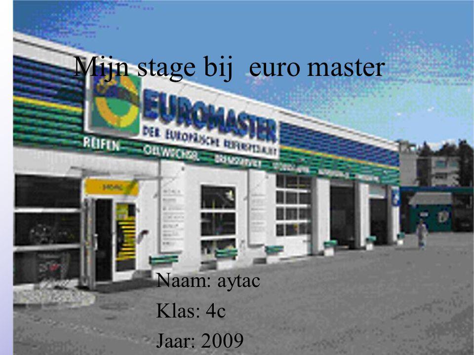 Mijn stage bij euro master Naam: aytac Klas: 4c Jaar: 2009 Typ bij * de naam van het bedrijf Typ hier je eigen naam Typ de klas waar je nu zit Typ het jaar waarin je stage loopt In het open stuk kun je een foto van jezelf invoegen