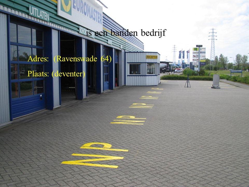 is een banden bedrijf Adres: (Ravenswade 64) Plaats: (deventer) **Wat voor bedrijf is het .