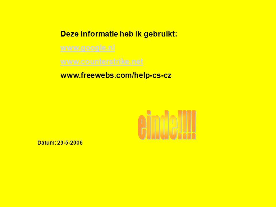 Deze informatie heb ik gebruikt: www.google.nl www.counterstrike.net www.freewebs.com/help-cs-cz Datum: 23-5-2006 Welke informatie heb je gebruikt : -