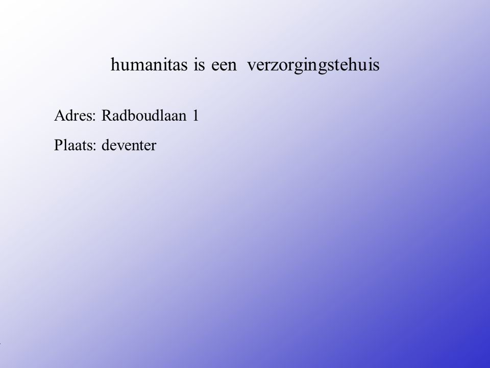 humanitas is een verzorgingstehuis Adres: Radboudlaan 1 Plaats: deventer **Wat voor bedrijf is het ? Een bouwbedrijf Een magazijn Een autobedrijf Een