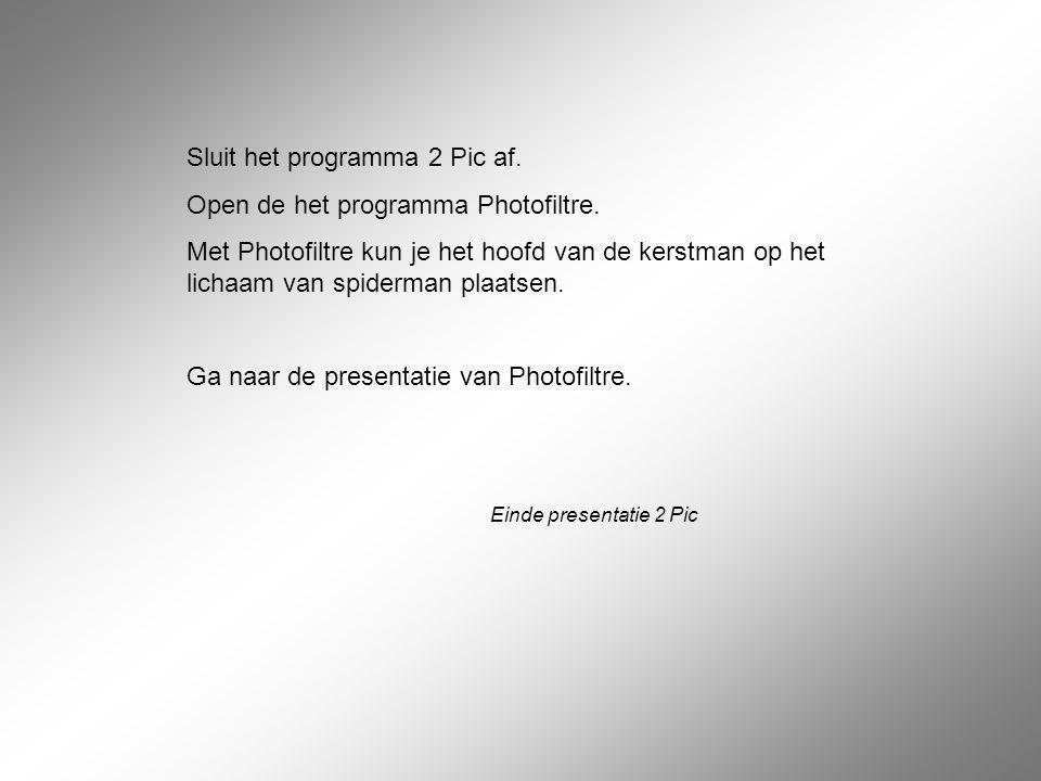 Sluit het programma 2 Pic af. Open de het programma Photofiltre. Met Photofiltre kun je het hoofd van de kerstman op het lichaam van spiderman plaatse