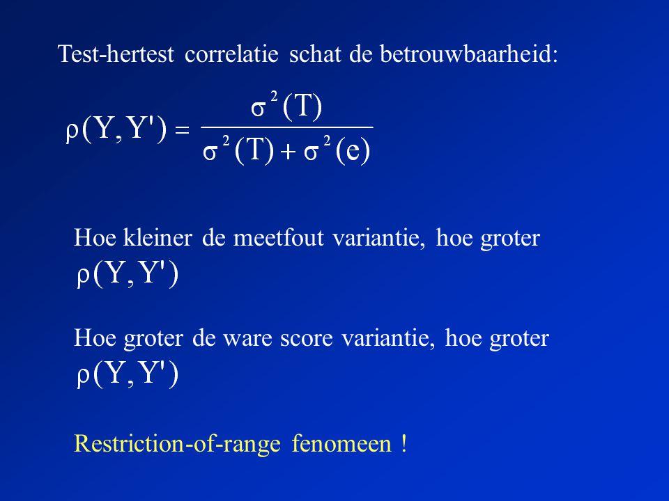 Test-hertest correlatie schat de betrouwbaarheid: Hoe groter de ware score variantie, hoe groter Restriction-of-range fenomeen ! Hoe kleiner de meetfo