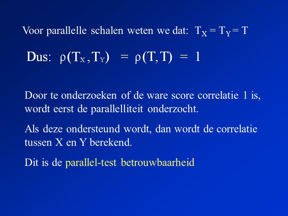 Voor parallelle schalen weten we dat: T X = T Y = T Door te onderzoeken of de ware score correlatie 1 is, wordt eerst de parallelliteit onderzocht. Al