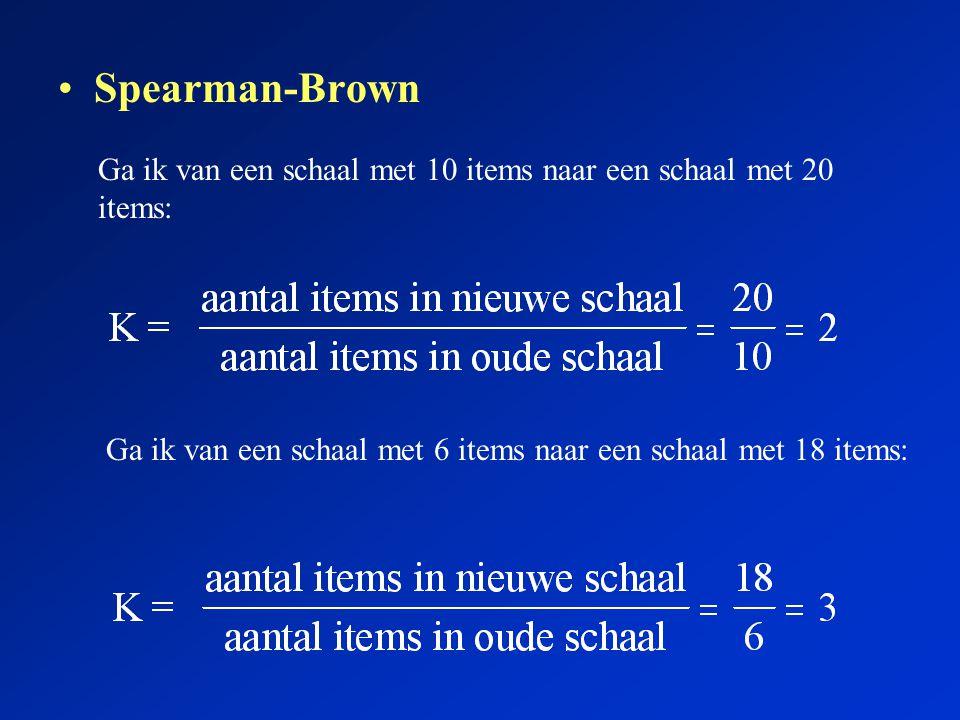 Spearman-Brown Ga ik van een schaal met 10 items naar een schaal met 20 items: Ga ik van een schaal met 6 items naar een schaal met 18 items: