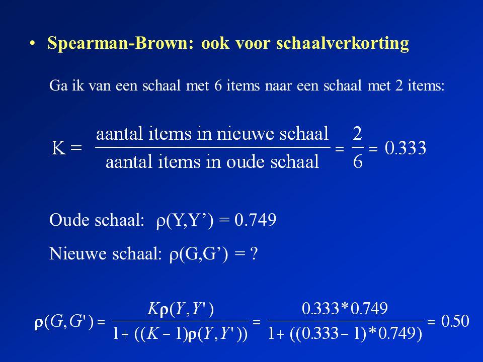 Spearman-Brown: ook voor schaalverkorting Ga ik van een schaal met 6 items naar een schaal met 2 items: Oude schaal:  (Y,Y') = 0.749 Nieuwe schaal: 