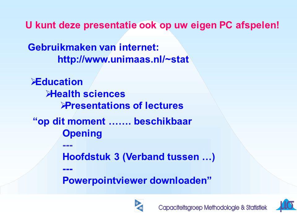 U kunt deze presentatie ook op uw eigen PC afspelen! Gebruikmaken van internet: http://www.unimaas.nl/~stat  Education  Health sciences  Presentati