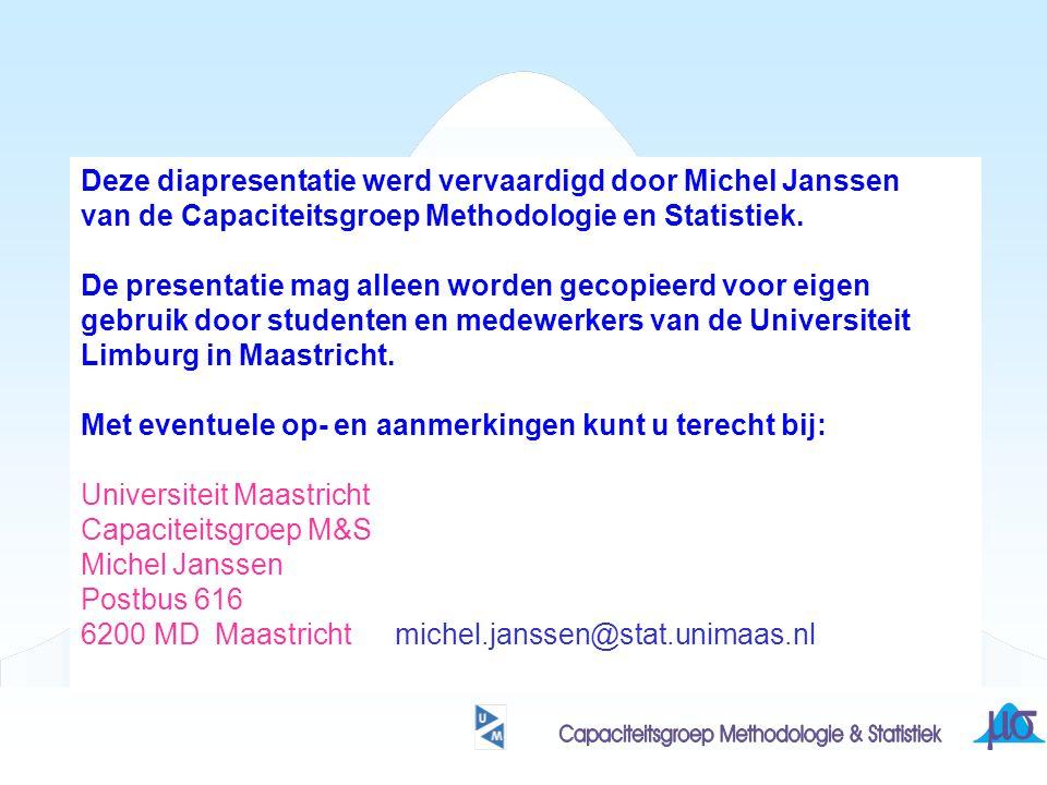 Deze diapresentatie werd vervaardigd door Michel Janssen van de Capaciteitsgroep Methodologie en Statistiek. De presentatie mag alleen worden gecopiee