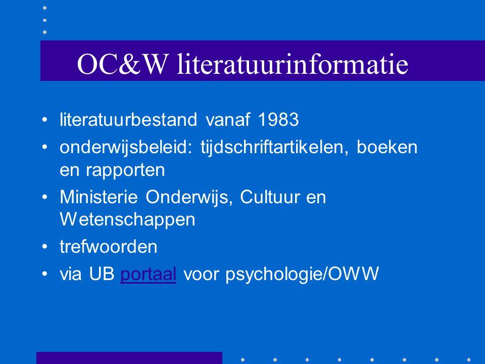 OC&W literatuurinformatie literatuurbestand vanaf 1983 onderwijsbeleid: tijdschriftartikelen, boeken en rapporten Ministerie Onderwijs, Cultuur en Wetenschappen trefwoorden via UB portaal voor psychologie/OWWportaal