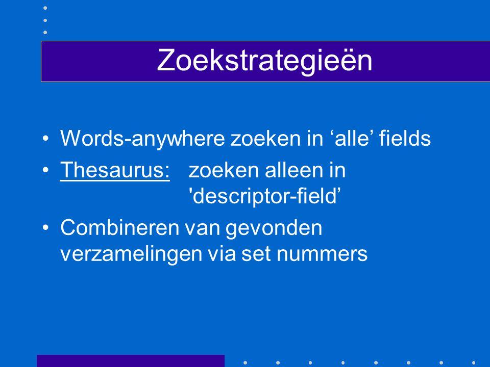 Zoekstrategieën Words-anywhere zoeken in 'alle' fields Thesaurus: zoeken alleen in descriptor-field' Combineren van gevonden verzamelingen via set nummers