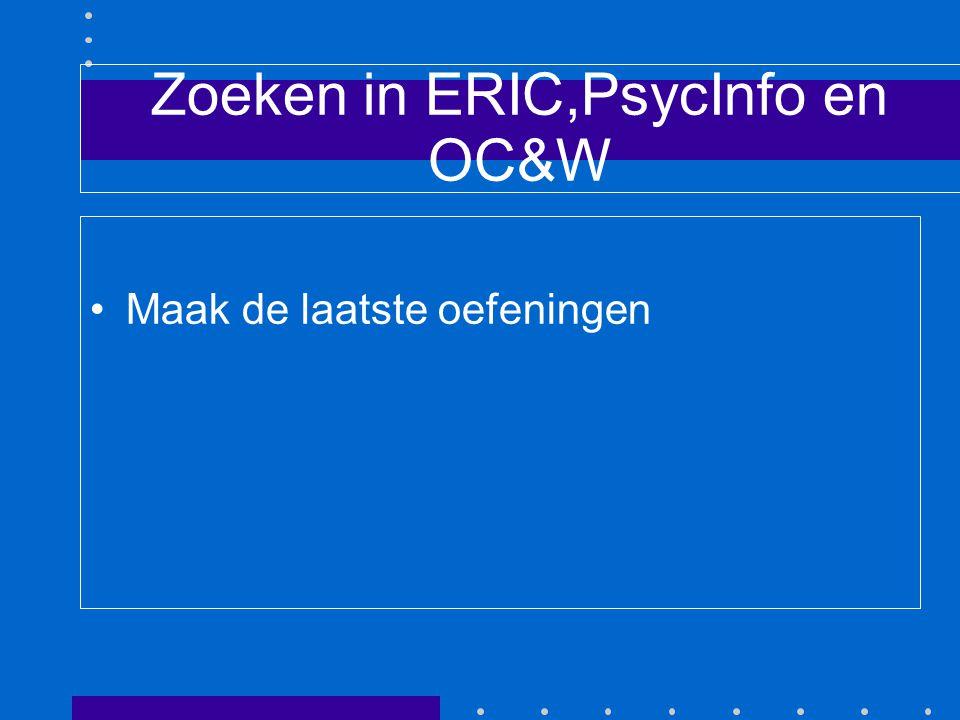 Zoeken in ERIC,PsycInfo en OC&W Maak de laatste oefeningen