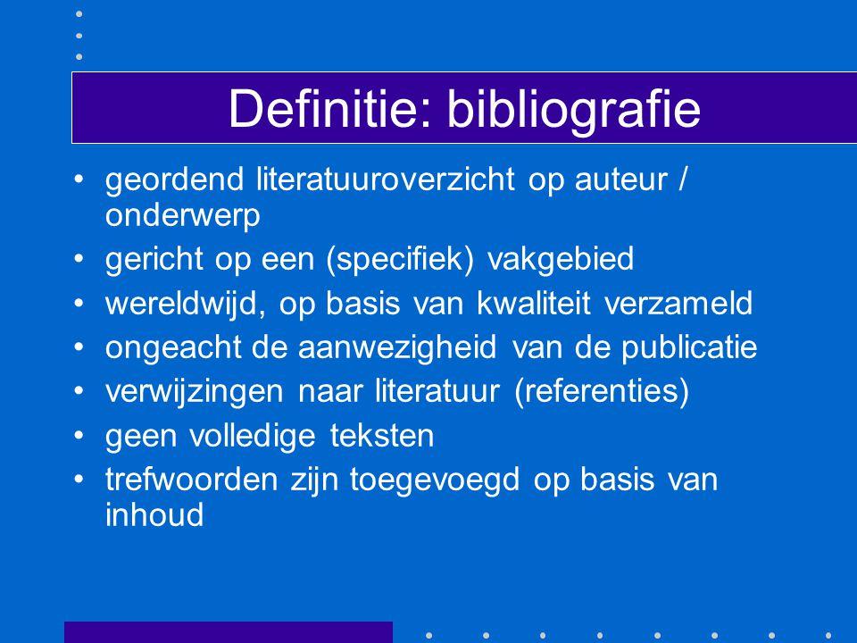 Definitie: bibliografie geordend literatuuroverzicht op auteur / onderwerp gericht op een (specifiek) vakgebied wereldwijd, op basis van kwaliteit verzameld ongeacht de aanwezigheid van de publicatie verwijzingen naar literatuur (referenties) geen volledige teksten trefwoorden zijn toegevoegd op basis van inhoud