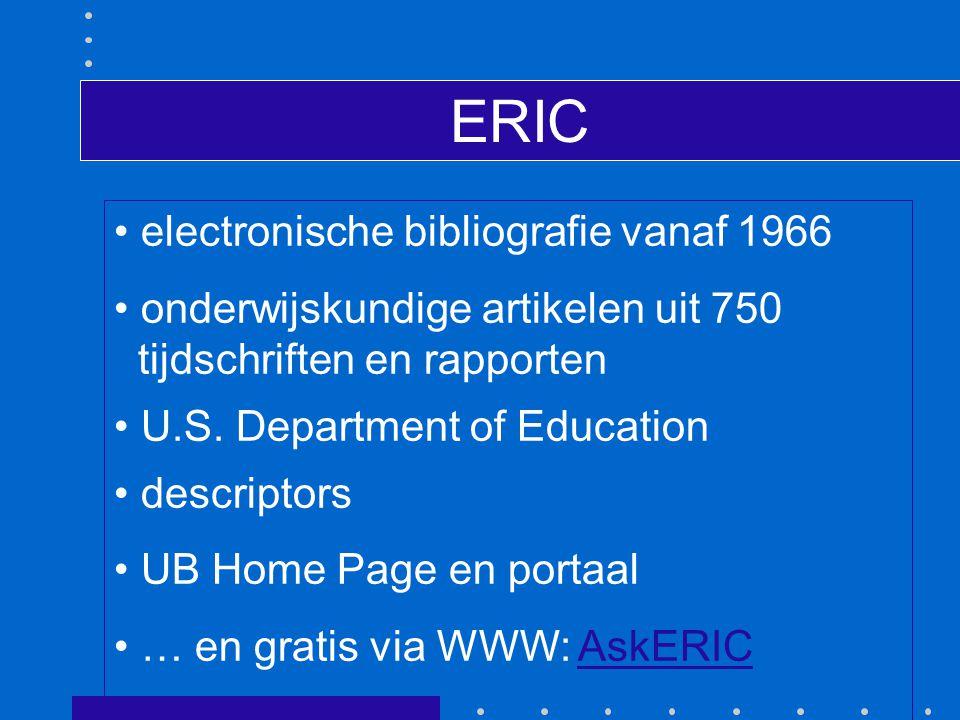 ERIC electronische bibliografie vanaf 1966 onderwijskundige artikelen uit 750 tijdschriften en rapporten U.S.
