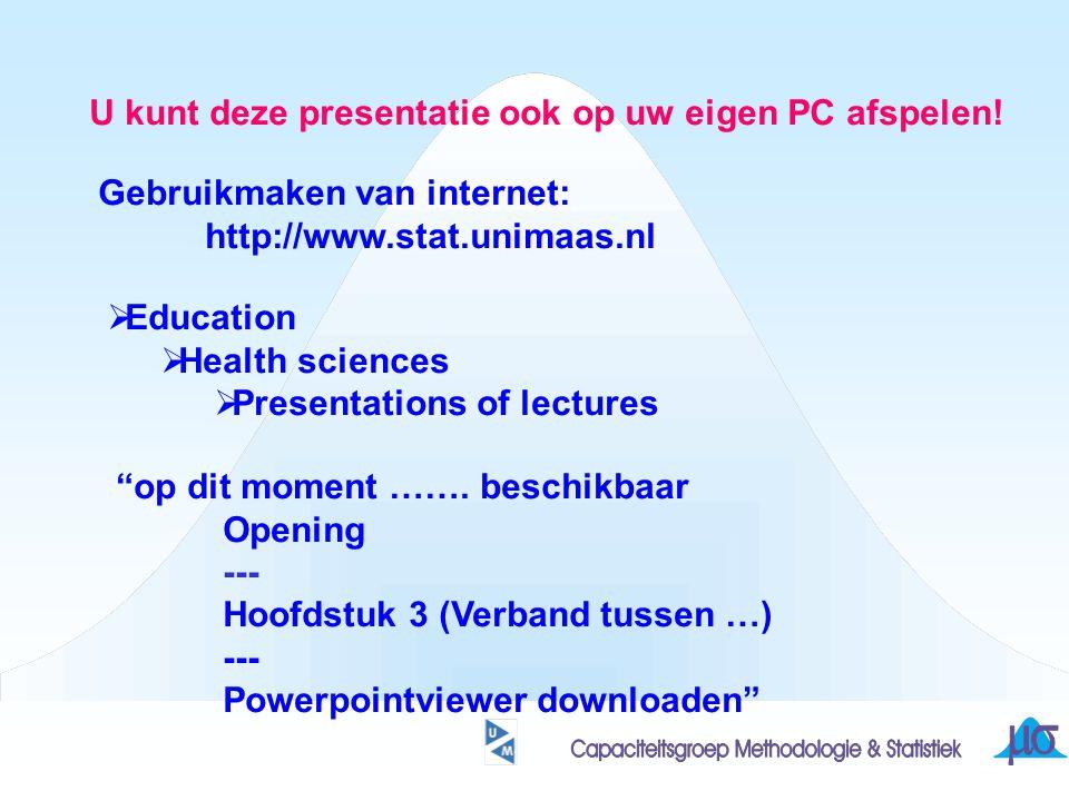 U kunt deze presentatie ook op uw eigen PC afspelen! Gebruikmaken van internet: http://www.stat.unimaas.nl  Education  Health sciences  Presentatio