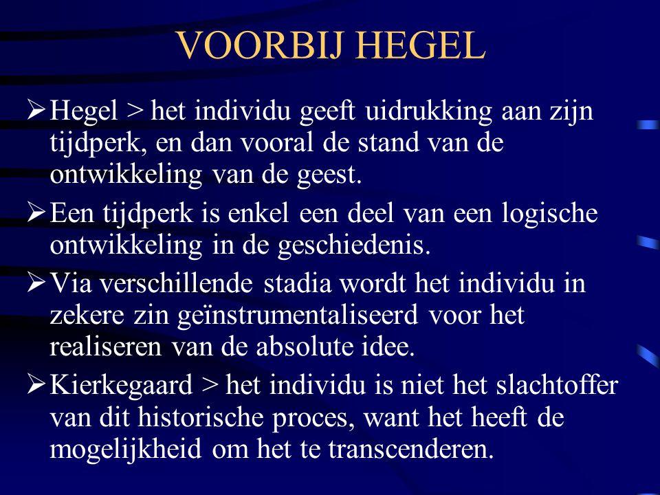 VOORBIJ HEGEL  Hegel > het individu geeft uidrukking aan zijn tijdperk, en dan vooral de stand van de ontwikkeling van de geest.