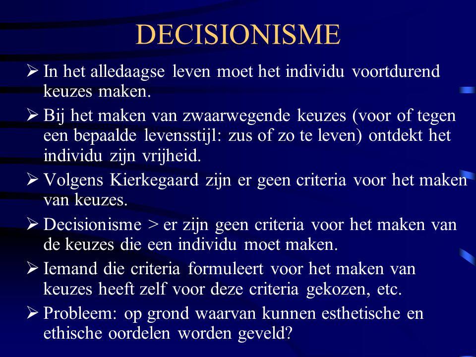 DECISIONISME  In het alledaagse leven moet het individu voortdurend keuzes maken.