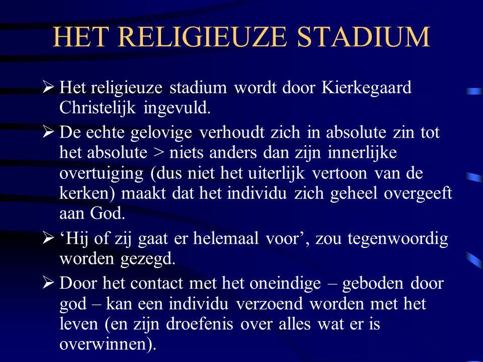 HET RELIGIEUZE STADIUM  Het religieuze stadium wordt door Kierkegaard Christelijk ingevuld.