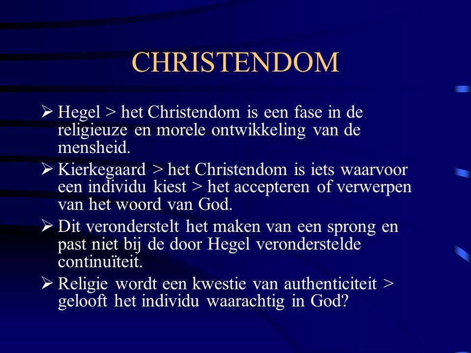 CHRISTENDOM  Hegel > het Christendom is een fase in de religieuze en morele ontwikkeling van de mensheid.