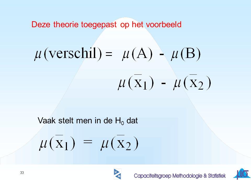 33 Deze theorie toegepast op het voorbeeld Vaak stelt men in de H 0 dat