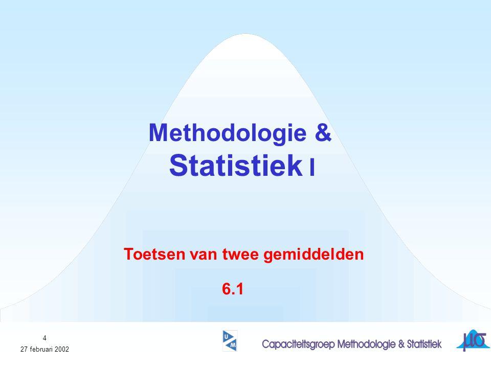 4 Methodologie & Statistiek I Toetsen van twee gemiddelden 6.1 27 februari 2002