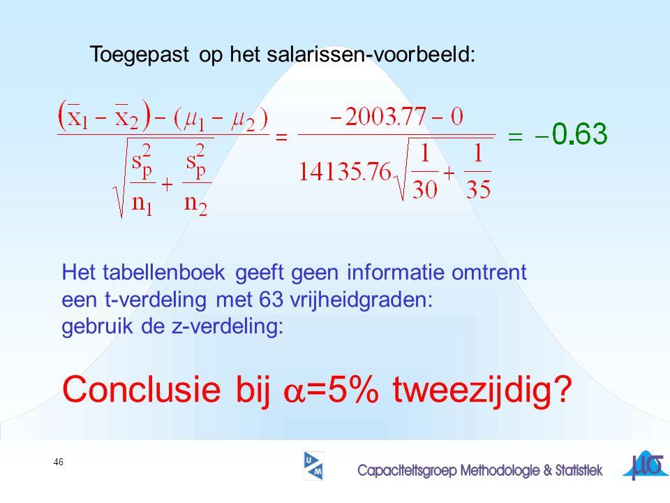 46 Toegepast op het salarissen-voorbeeld: Het tabellenboek geeft geen informatie omtrent een t-verdeling met 63 vrijheidgraden: gebruik de z-verdeling: Conclusie bij  =5% tweezijdig?