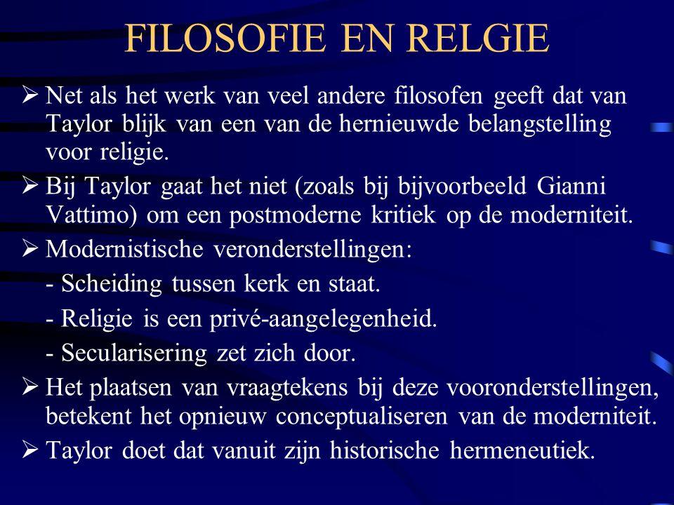 FILOSOFIE EN RELGIE  Net als het werk van veel andere filosofen geeft dat van Taylor blijk van een van de hernieuwde belangstelling voor religie.  B