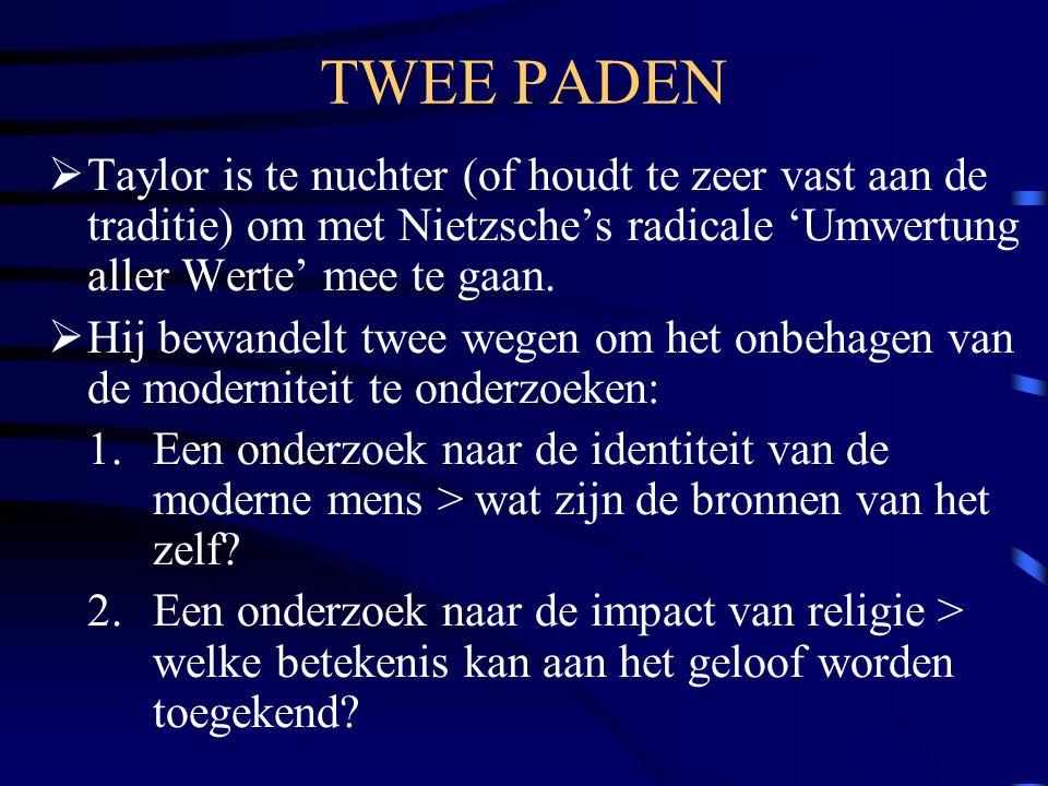 TWEE PADEN  Taylor is te nuchter (of houdt te zeer vast aan de traditie) om met Nietzsche's radicale 'Umwertung aller Werte' mee te gaan.  Hij bewan
