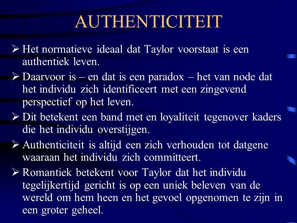 AUTHENTICITEIT  Het normatieve ideaal dat Taylor voorstaat is een authentiek leven.  Daarvoor is – en dat is een paradox – het van node dat het indi